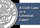 Civil or Criminal Case