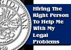 Hiring The Right Person To Help Me With My Legal Problems