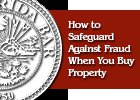 How to Safeguard Against Fraud When You Buy Property