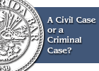 Civil Case or a Criminal Case