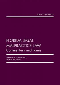 Florida Legal Malpractice Guide Commentary and Forms